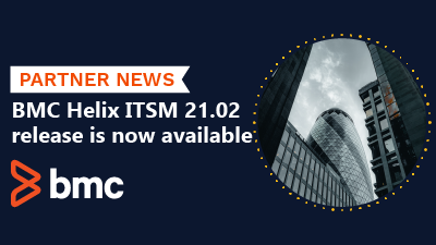 BMC Helix ITSM 21.02 release is now available